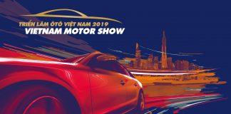 VMS 2019 - Vietnam Motor Show - Triển lãm Ô tô Việt Nam 2019